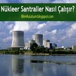 Nükleer Santraller Nasıl Çalışır?