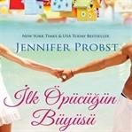 Jennifer Probst - İlk Öpücüğün Büyüsü