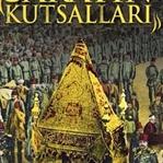 Asr-ı Saadet'ten Osmanlıya Sarayın Kutsalları