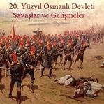 20. Yüzyıl Osmanlı Devleti Savaşlar ve Gelişmeler