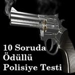 İşte 10 Soruda Polisiye Testi!