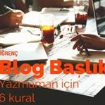 İğrenç Blog Başlıkları Yazmaman için 6 Kural