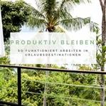 Auf Reisen produktiv bleiben – so funktioniert Arb