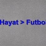 Hayat, Futboldan Büyüktür!