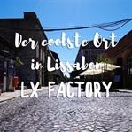 Der coolste Ort in Lissabon: LX Factory
