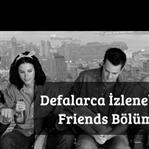 Defalarca İzlenebilecek Friends Bölümleri