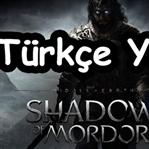 Middle Earth Shadow of Mordor Türkçe Yama