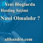 Yeni Bloglarda Hosting Seçimi Nasıl Olmalıdır ?