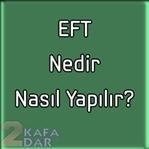 EFT Nedir?  Nasıl Yapılır?