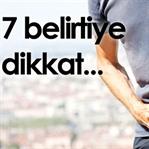 7 Belirtiye Dikkat...