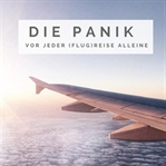 Die Panik vor jeder (Flug)Reise   Die Angst eines