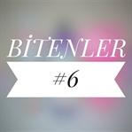 BİTENLER #6