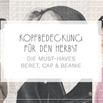 KOPFBEDECKUNGEN | MUST-HAVES BERET, CAP & BEANIE
