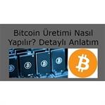 Bitcoin Üretimi Nasıl Yapılır? Detaylı Anlatım