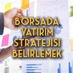 Borsada Yatırım Stratejisi Belirlemek