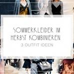SOMMERKLEIDER IM HERBST | 3 OUTFIT IDEEN