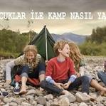 Çocuklar ile Çadır Kampı Nasıl Yapılır?