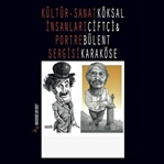 KÜLTÜR-SANAT İNSANLARI PORTRE SERGİSİ