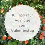 10 Tipps für Ausflüge zum Valentinstag