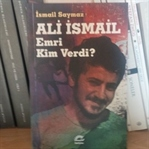 İsmail Saymaz – Ali İsmail / Emri Kim Verdi?
