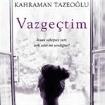 Vazgeçtim - Kahraman Tazeoğlu