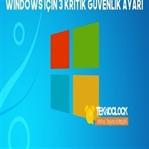 Windows İçin Kritik 3 Güvenlik Ayarı