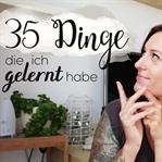 35 Dinge, die ich in meinem Leben gelernt habe
