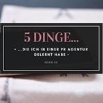 5 DINGE, DIE ICH IN EINER PR AGENTUR GELERNT HABE