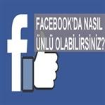 Facebook'da Ünlü Olmanın 3 Yolu