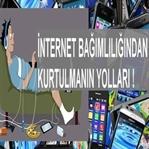 İnternet Bağımlılığı ve Kurtulma Yolları!