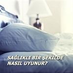 Sağlıklı Bir Şekilde Nasıl Uyunur?