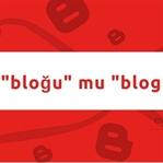 Blog Kelimesinin Doğru Yazılışı Bloga mı Bloğa mı?