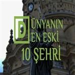 DÜNYANIN EN ESKİ 10 ŞEHRİ