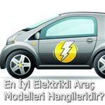 En İyi Elektrikli Araç Modelleri Hangileridir?