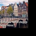 Hollanda Vatandaşlığı Nasıl Alınır?