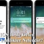 iOS 11 ile Gelen Yenilikler Nelerdir?