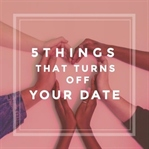Things That Turns Off Your Date