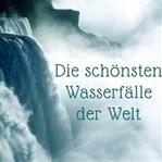 Die schönsten Wasserfälle der Welt