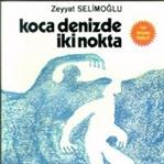 Koca Denizde İki Nokta / Zeyyat Selimoğlu