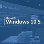 Microsoft, Windows 10 S'yi test etmenizi istiyor