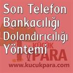 Son Telefon Bankacılığı Dolandırıcılığı Yöntemi