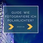 WIE FOTOGRAFIERE ICH POLARLICHTER?