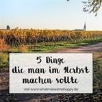 5 Dinge die man im Herbst unbedingt machen sollte