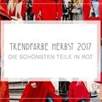 TRENDFARBE HERBST 2017 – DIE SCHÖNSTE TEILE IN ROT
