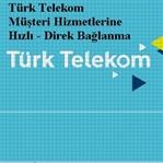 Türk Telekom Müşteri Hizmetleri hızlı bağlanma