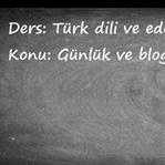 Ders: Türk Dili ve Edebiyatı, Konu: Günlük ve Blog