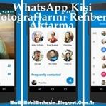 WhatsApp Kişi Fotoğraflarını Rehbere Aktarma