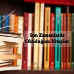 Son Zamanlarda Okuduğum Kitaplar - 1