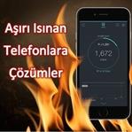 Aşırı ısınan telefonlara mucizevi çözümler!