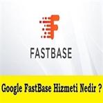 Google Fast Base Nedir ? Ne İşe Yarar ?